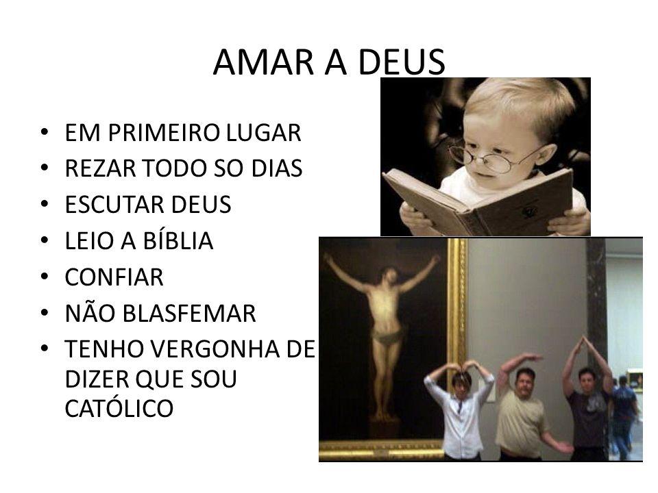 AMAR A DEUS EM PRIMEIRO LUGAR REZAR TODO SO DIAS ESCUTAR DEUS