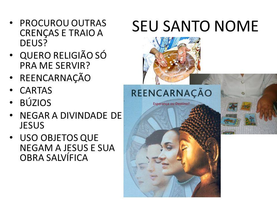 SEU SANTO NOME PROCUROU OUTRAS CRENÇAS E TRAIO A DEUS