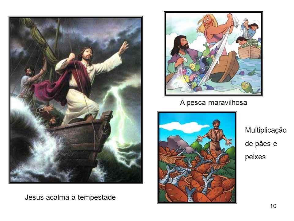 A pesca maravilhosa Multiplicação de pães e peixes Jesus acalma a tempestade