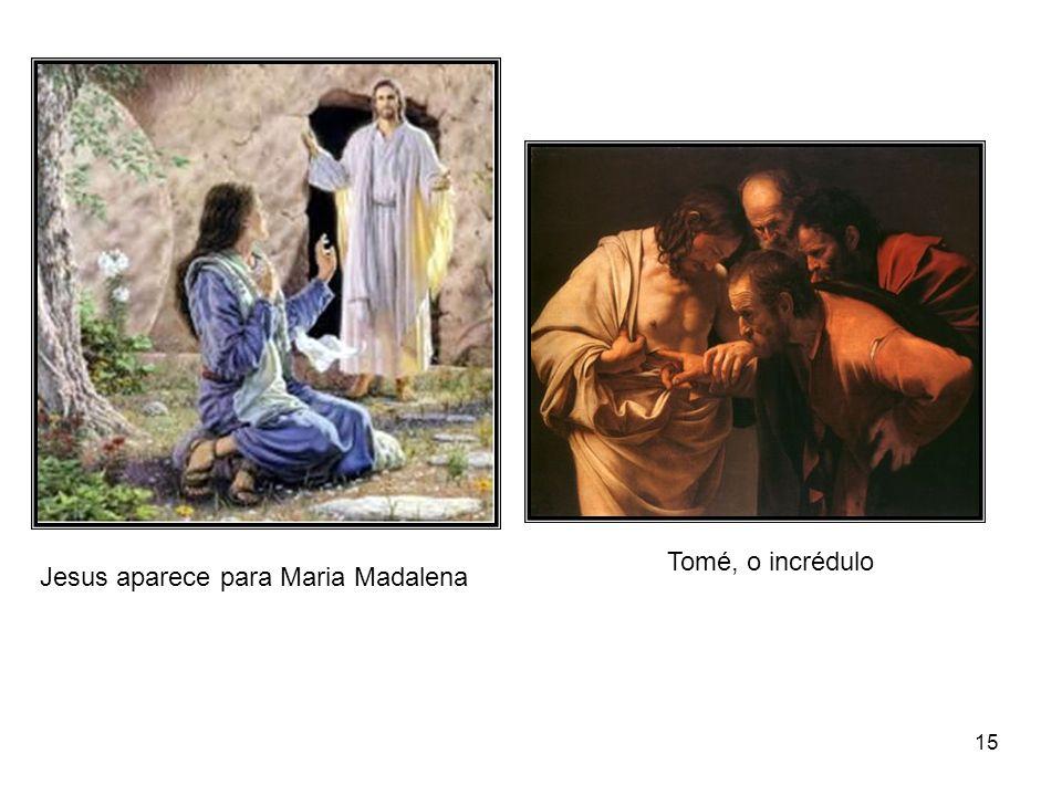Tomé, o incrédulo Jesus aparece para Maria Madalena
