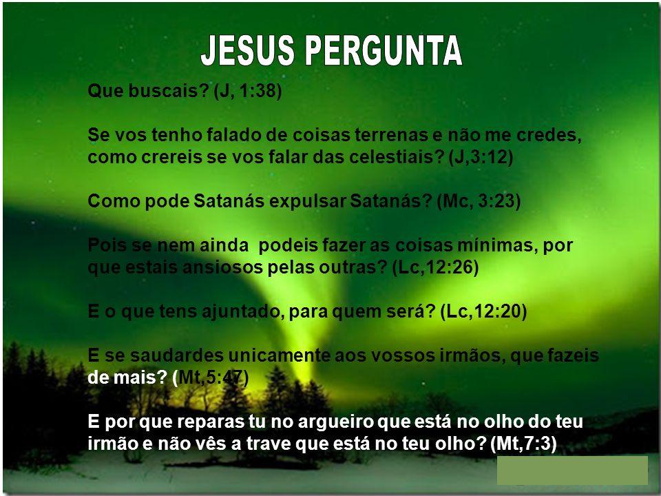 JESUS PERGUNTA Que buscais (J, 1:38)