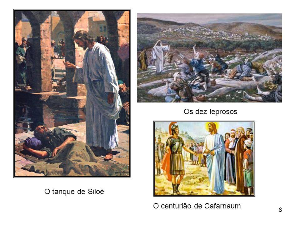 Os dez leprosos O tanque de Siloé O centurião de Cafarnaum