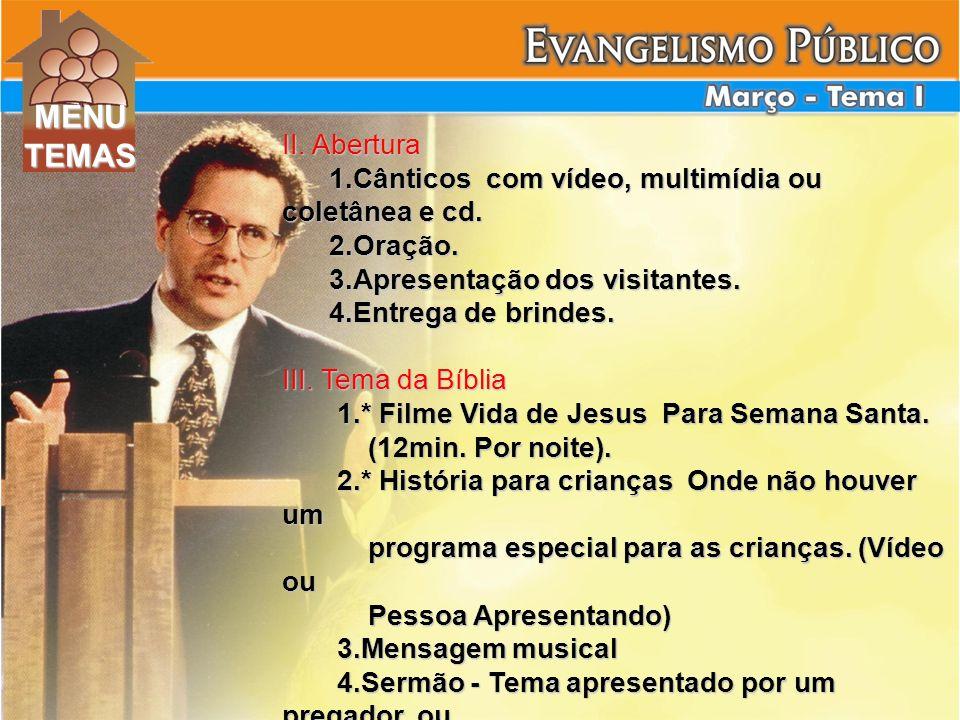 MENU TEMAS. II. Abertura. 1.Cânticos com vídeo, multimídia ou coletânea e cd. 2.Oração. 3.Apresentação dos visitantes.
