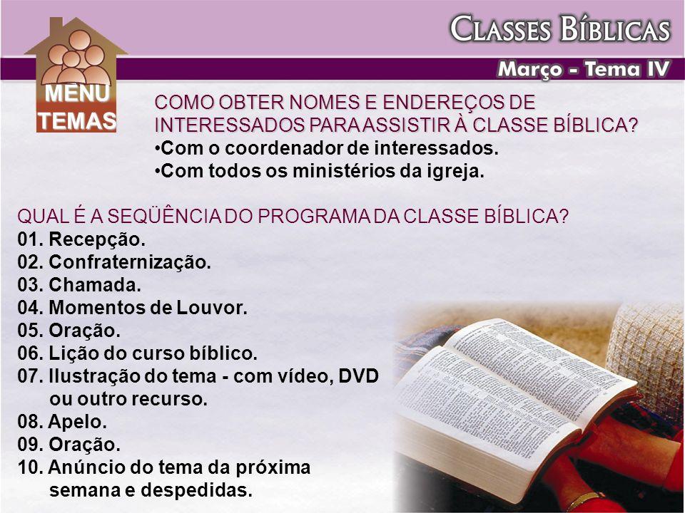 MENU TEMAS. COMO OBTER NOMES E ENDEREÇOS DE INTERESSADOS PARA ASSISTIR À CLASSE BÍBLICA Com o coordenador de interessados.