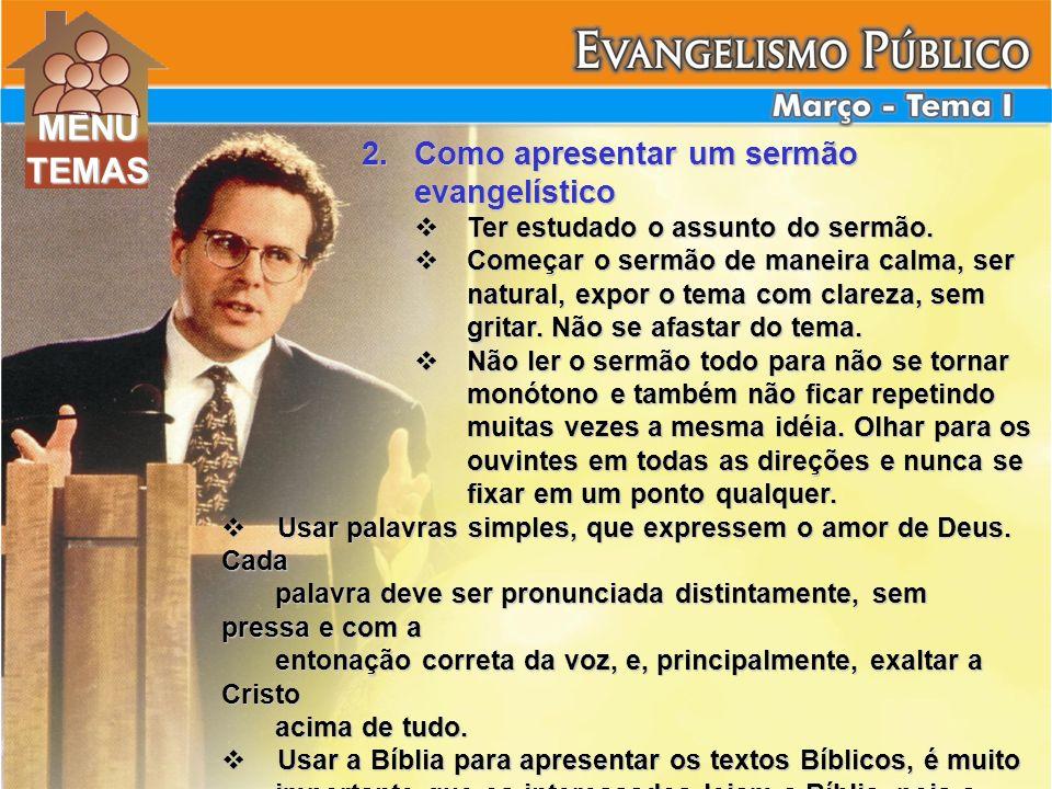 MENU TEMAS Como apresentar um sermão evangelístico