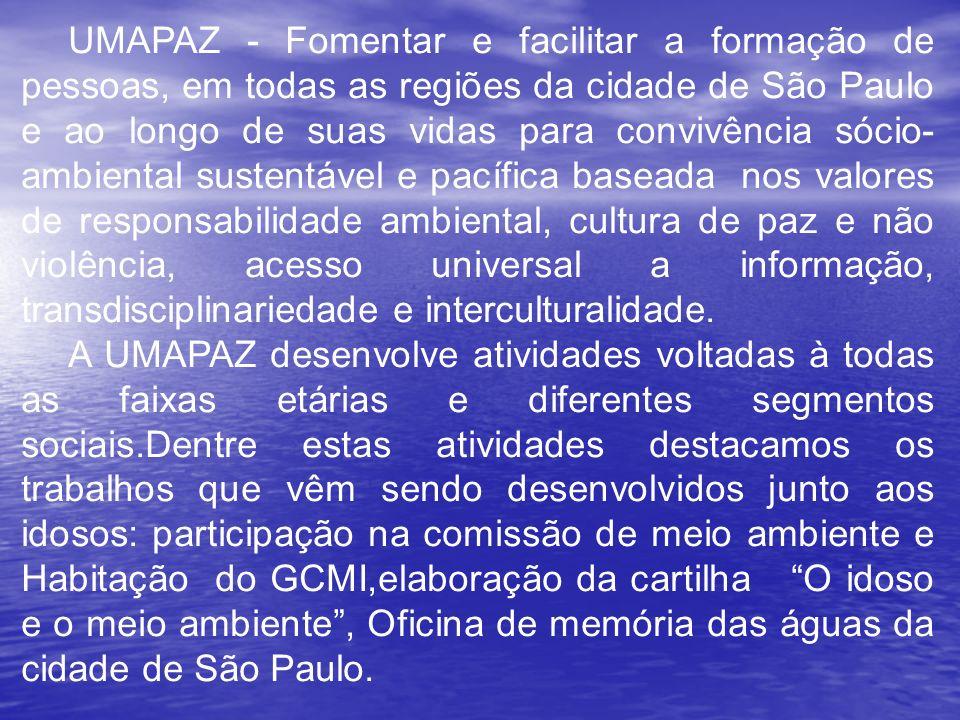 UMAPAZ - Fomentar e facilitar a formação de pessoas, em todas as regiões da cidade de São Paulo e ao longo de suas vidas para convivência sócio-ambiental sustentável e pacífica baseada nos valores de responsabilidade ambiental, cultura de paz e não violência, acesso universal a informação, transdisciplinariedade e interculturalidade.