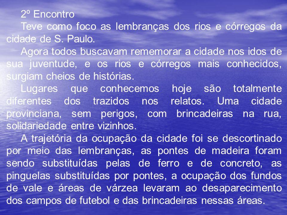 2º Encontro Teve como foco as lembranças dos rios e córregos da cidade de S. Paulo.
