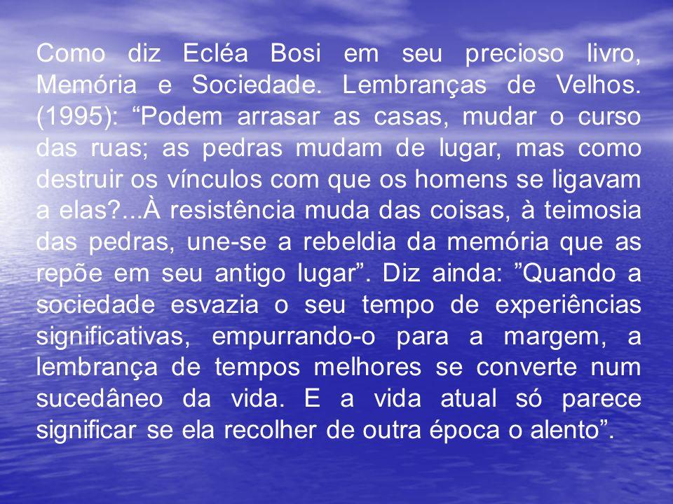 Como diz Ecléa Bosi em seu precioso livro, Memória e Sociedade