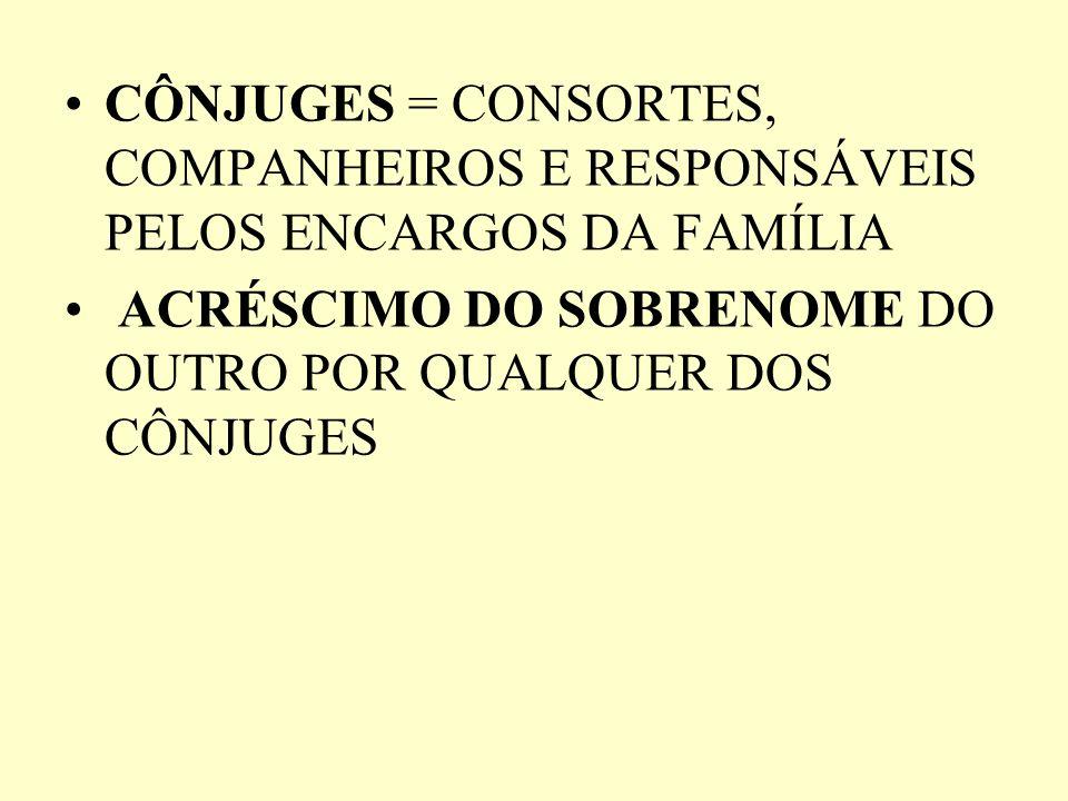 CÔNJUGES = CONSORTES, COMPANHEIROS E RESPONSÁVEIS PELOS ENCARGOS DA FAMÍLIA
