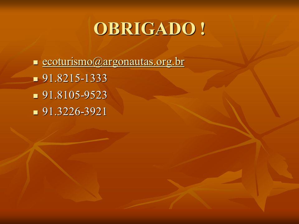 OBRIGADO ! ecoturismo@argonautas.org.br 91.8215-1333 91.8105-9523