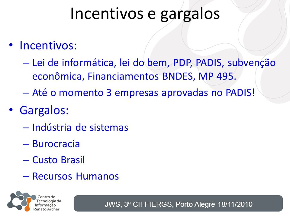 Incentivos e gargalos Incentivos: Gargalos:
