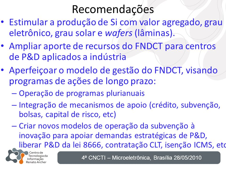 RecomendaçõesEstimular a produção de Si com valor agregado, grau eletrônico, grau solar e wafers (lâminas).
