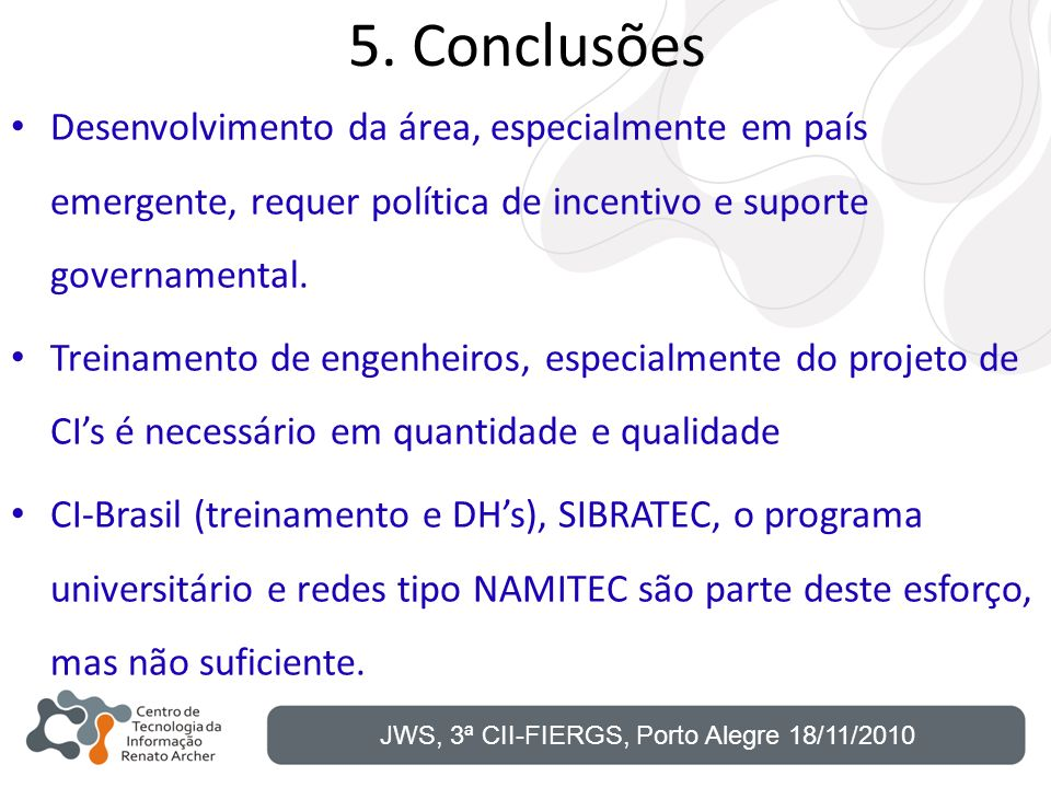 5. ConclusõesDesenvolvimento da área, especialmente em país emergente, requer política de incentivo e suporte governamental.