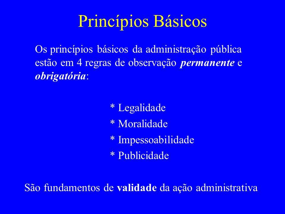 Princípios Básicos Os princípios básicos da administração pública estão em 4 regras de observação permanente e obrigatória: