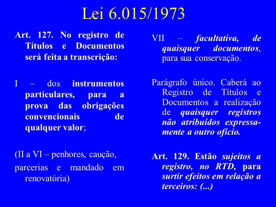 Lei 6.015/1973 Art. 127. No registro de Títulos e Documentos será feita a transcrição: