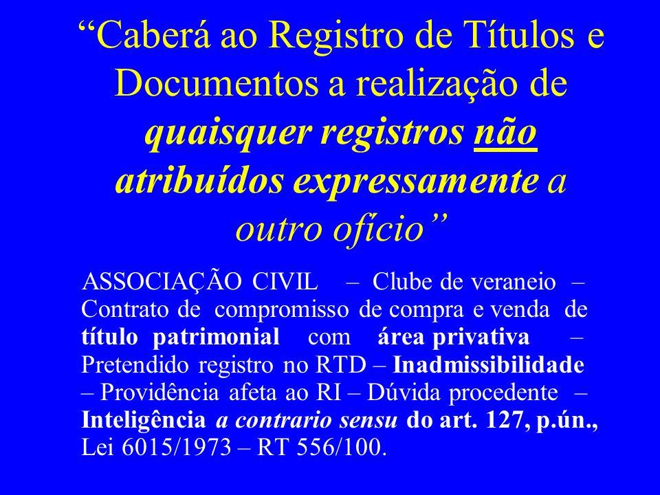 Caberá ao Registro de Títulos e Documentos a realização de quaisquer registros não atribuídos expressamente a outro ofício