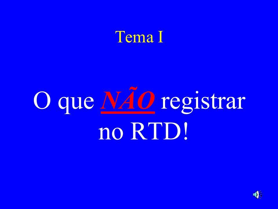 O que NÃO registrar no RTD!