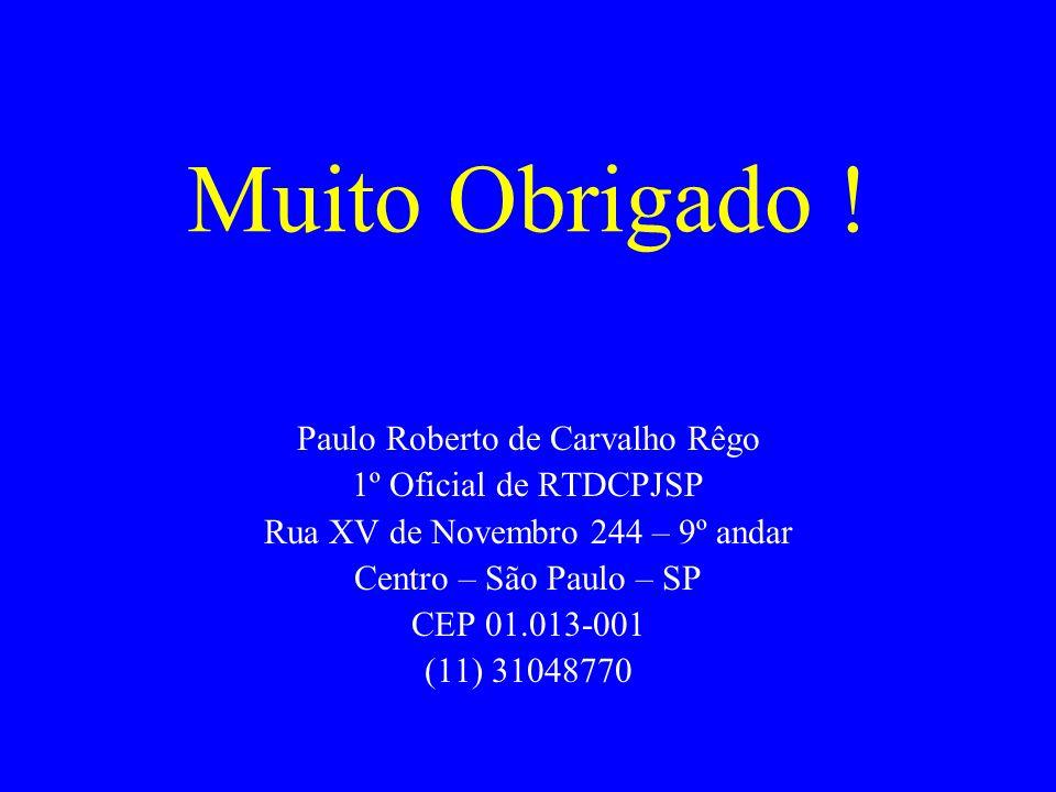 Muito Obrigado ! Paulo Roberto de Carvalho Rêgo 1º Oficial de RTDCPJSP