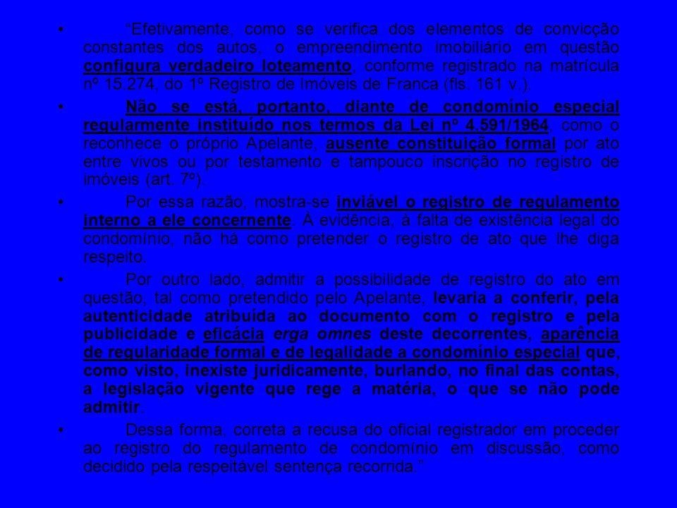 Efetivamente, como se verifica dos elementos de convicção constantes dos autos, o empreendimento imobiliário em questão configura verdadeiro loteamento, conforme registrado na matrícula nº 15.274, do 1º Registro de Imóveis de Franca (fls. 161 v.).