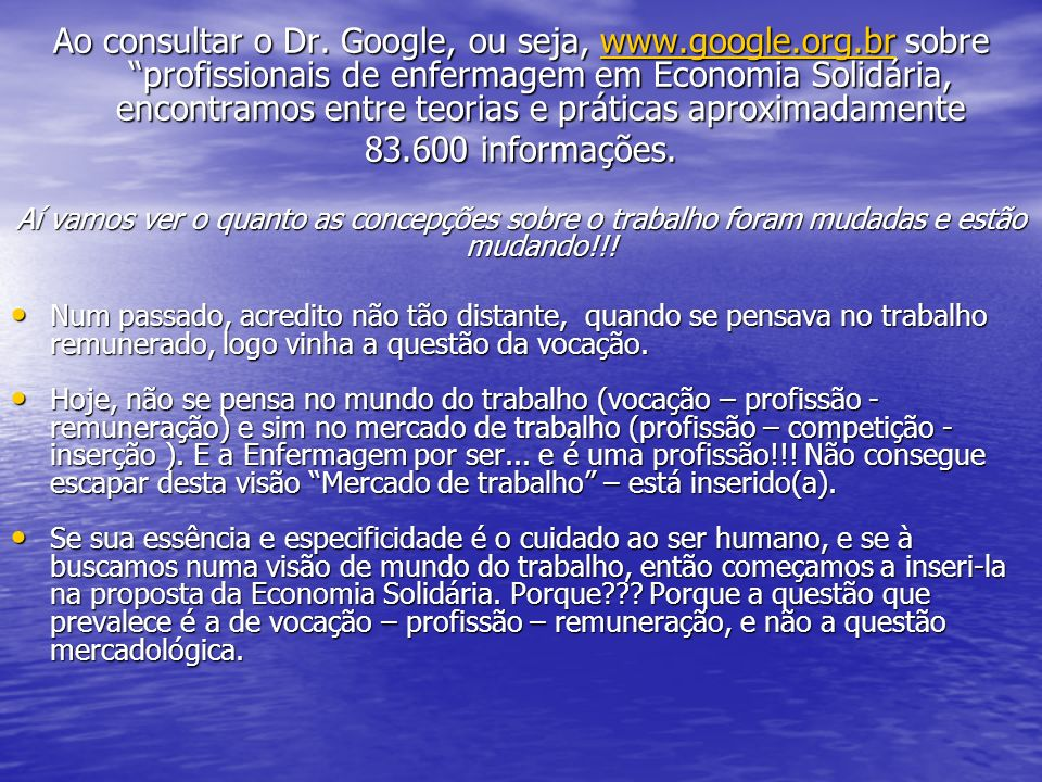 Ao consultar o Dr. Google, ou seja, www. google. org