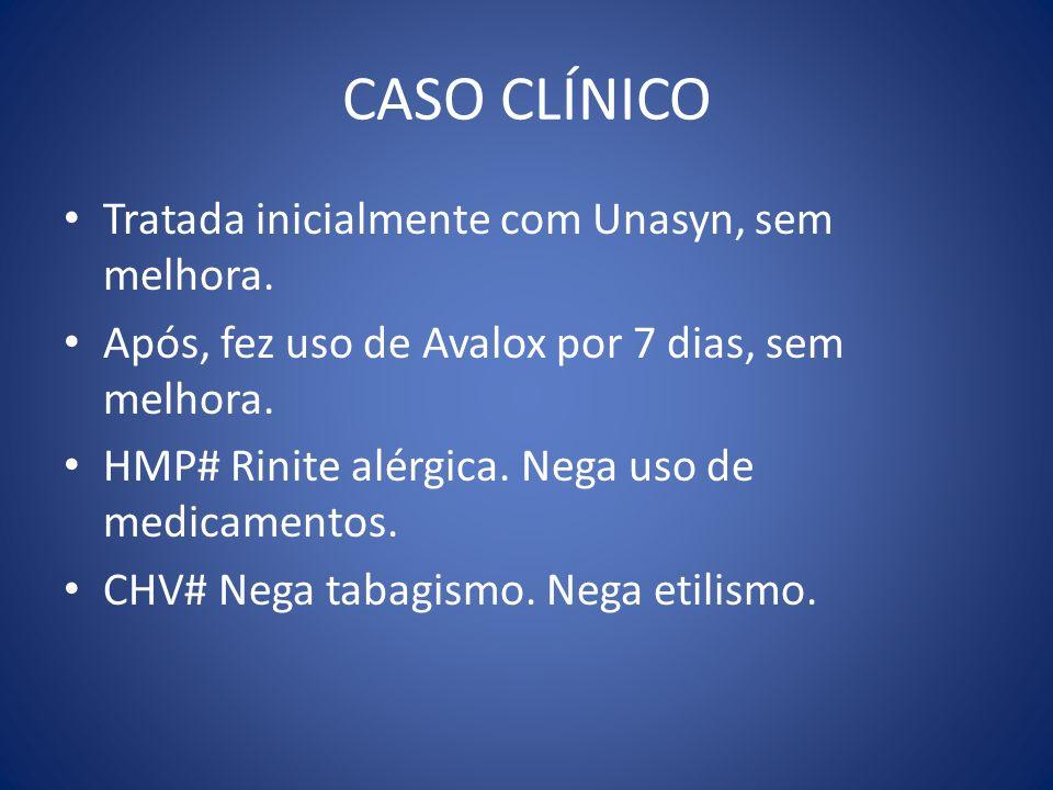 CASO CLÍNICO Tratada inicialmente com Unasyn, sem melhora.