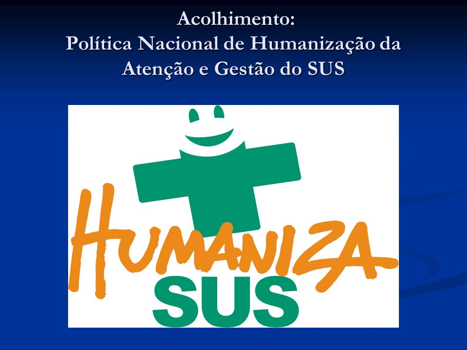 Acolhimento: Política Nacional de Humanização da Atenção e Gestão do SUS