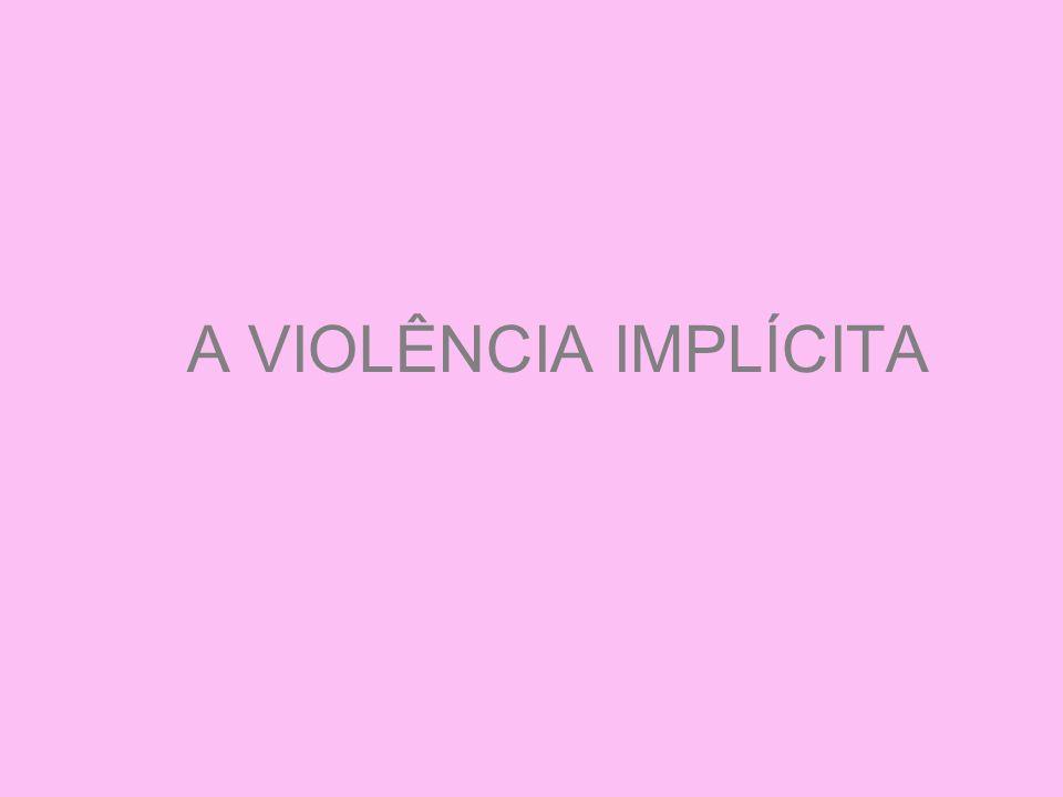A VIOLÊNCIA IMPLÍCITA
