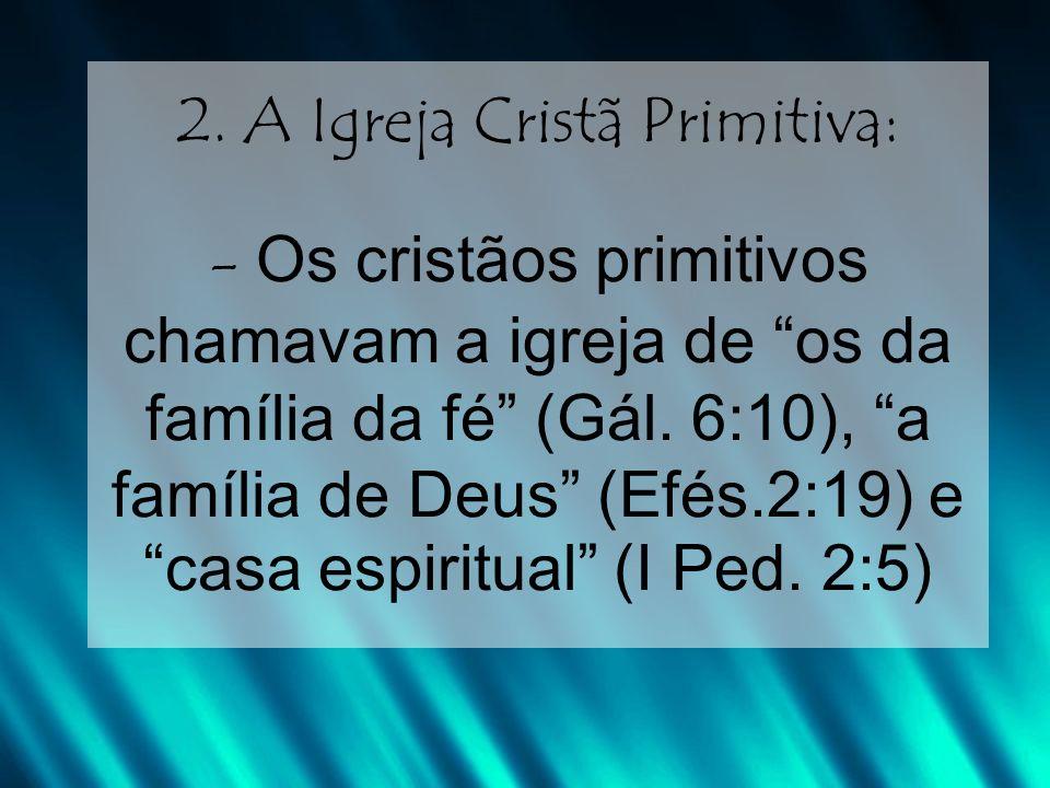 2. A Igreja Cristã Primitiva: