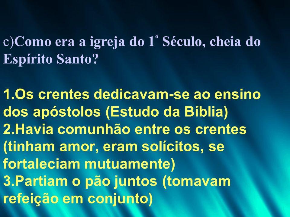 c)Como era a igreja do 1º Século, cheia do Espírito Santo