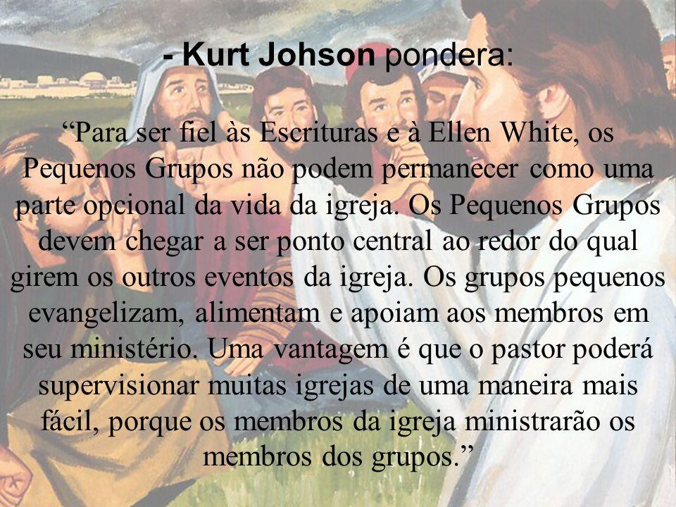 - Kurt Johson pondera: Para ser fiel às Escrituras e à Ellen White, os Pequenos Grupos não podem permanecer como uma parte opcional da vida da igreja.