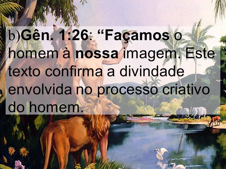 b)Gên. 1:26: Façamos o homem à nossa imagem