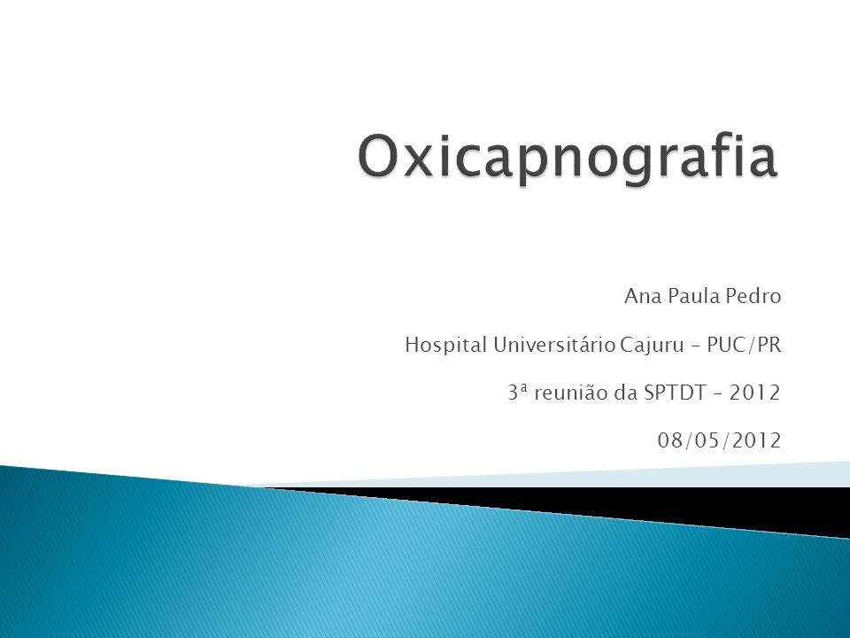 Oxicapnografia Ana Paula Pedro Hospital Universitário Cajuru – PUC/PR