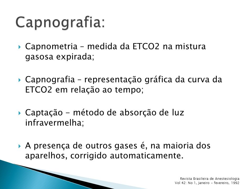 Capnografia: Capnometria – medida da ETCO2 na mistura gasosa expirada;