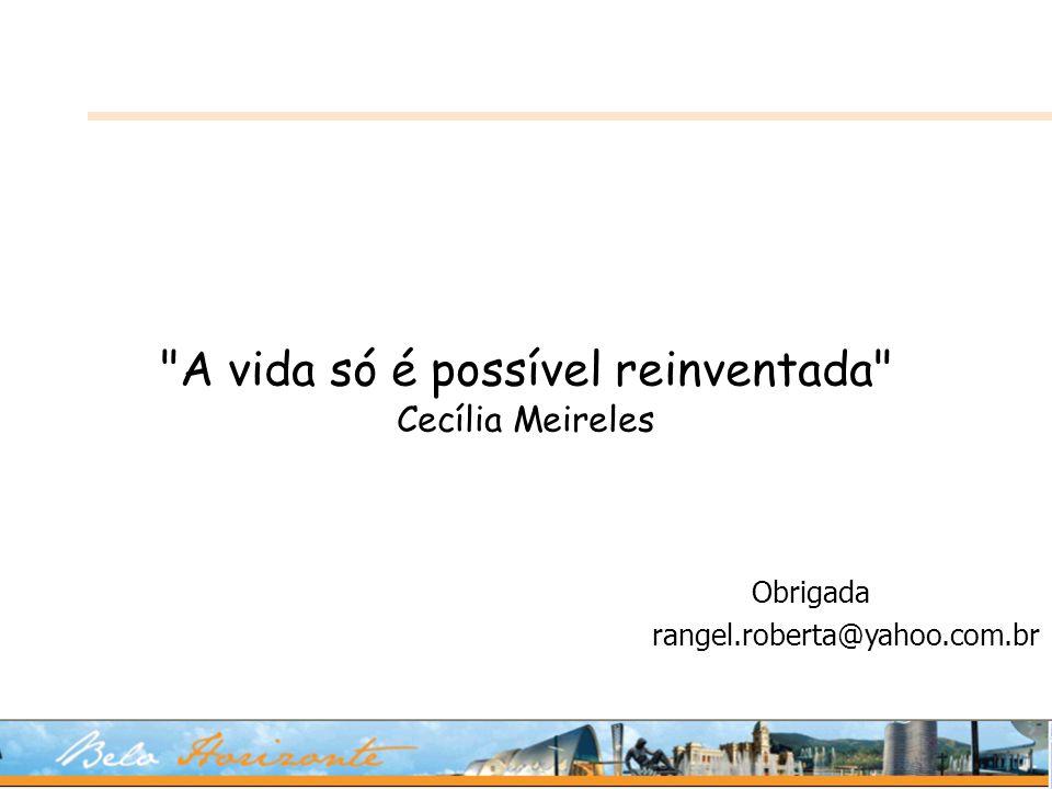 A vida só é possível reinventada Cecília Meireles