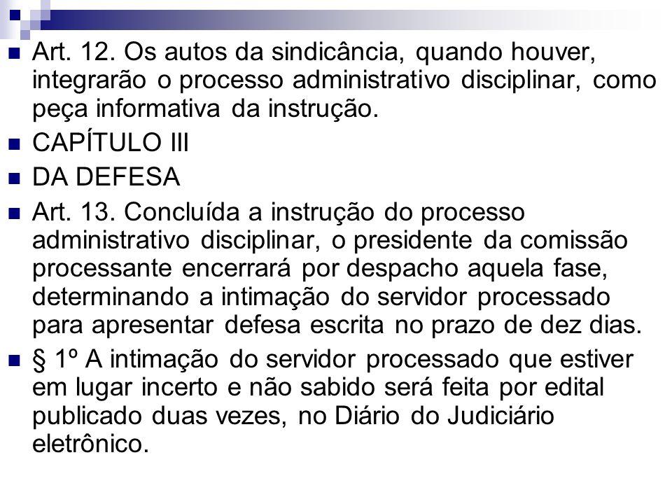 Art. 12. Os autos da sindicância, quando houver, integrarão o processo administrativo disciplinar, como peça informativa da instrução.