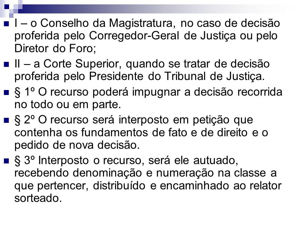 I – o Conselho da Magistratura, no caso de decisão proferida pelo Corregedor-Geral de Justiça ou pelo Diretor do Foro;
