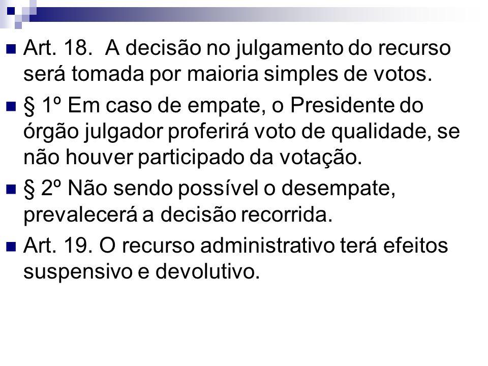 Art. 18. A decisão no julgamento do recurso será tomada por maioria simples de votos.