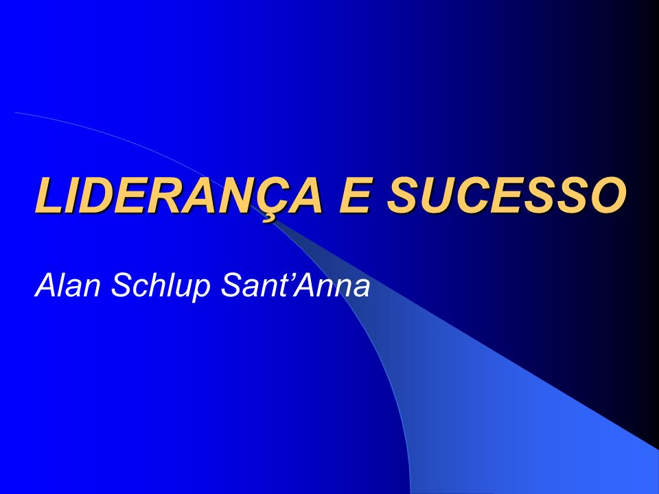 LIDERANÇA E SUCESSO Alan Schlup Sant'Anna
