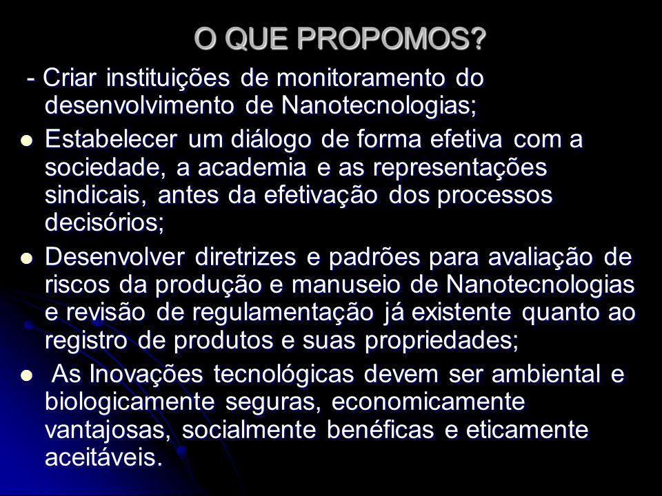 O QUE PROPOMOS - Criar instituições de monitoramento do desenvolvimento de Nanotecnologias;