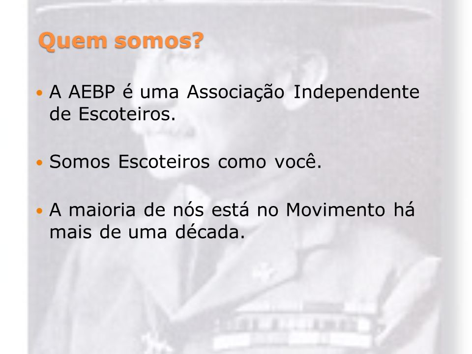 Quem somos A AEBP é uma Associação Independente de Escoteiros.