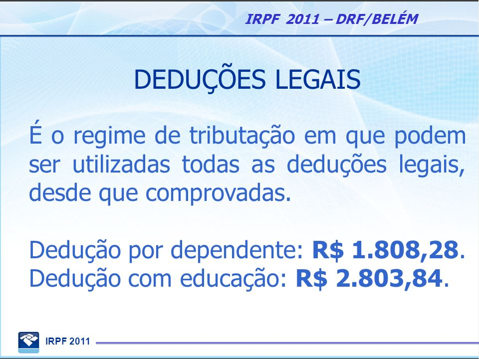 DEDUÇÕES LEGAISÉ o regime de tributação em que podem ser utilizadas todas as deduções legais, desde que comprovadas.