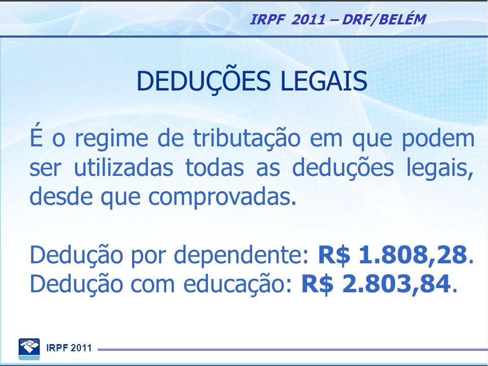 DEDUÇÕES LEGAIS É o regime de tributação em que podem ser utilizadas todas as deduções legais, desde que comprovadas.