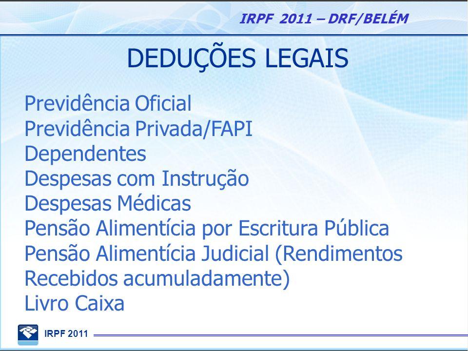 DEDUÇÕES LEGAIS Previdência Oficial Previdência Privada/FAPI