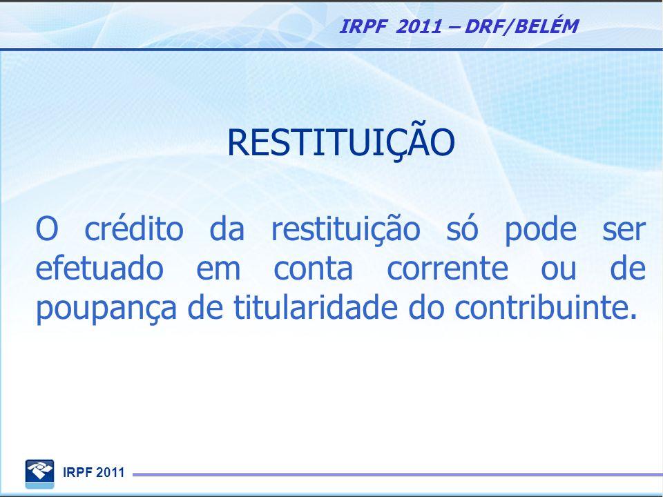 RESTITUIÇÃO O crédito da restituição só pode ser efetuado em conta corrente ou de poupança de titularidade do contribuinte.