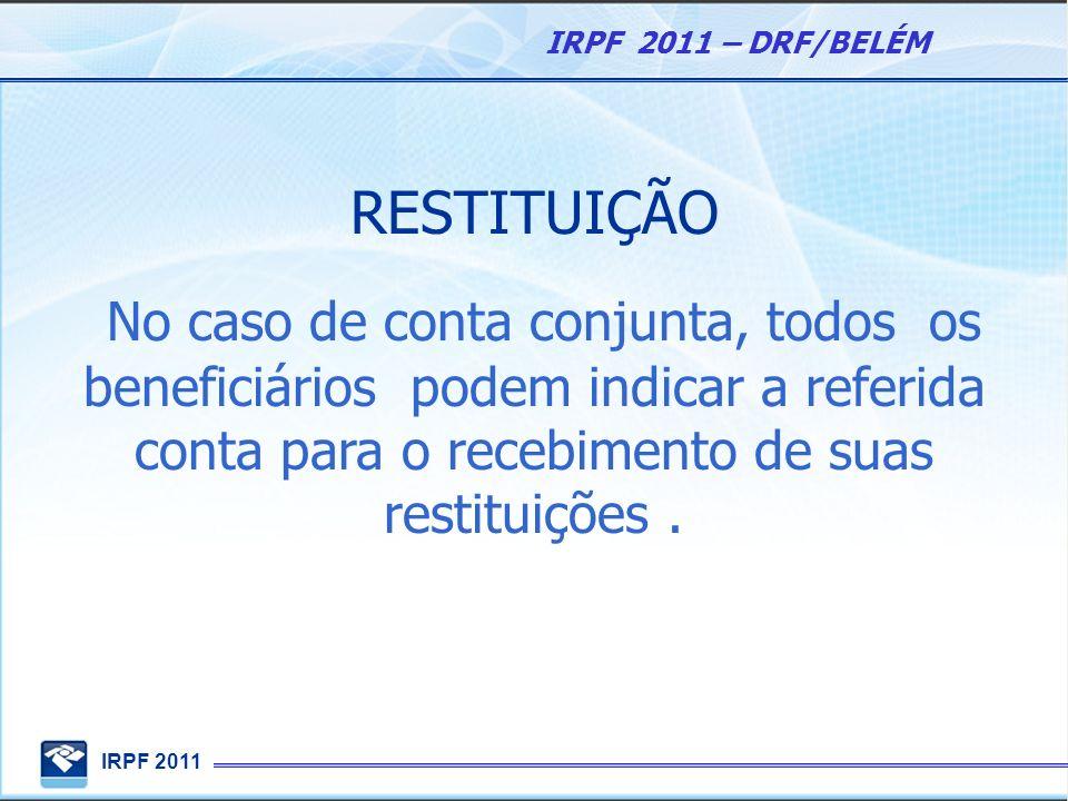RESTITUIÇÃONo caso de conta conjunta, todos os beneficiários podem indicar a referida conta para o recebimento de suas restituições .