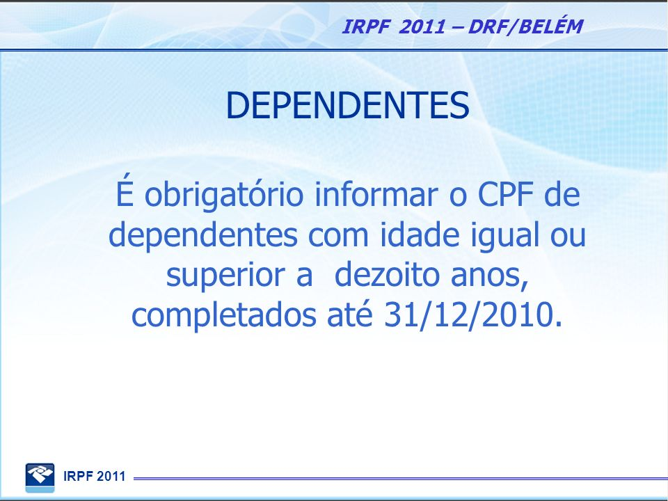 DEPENDENTESÉ obrigatório informar o CPF de dependentes com idade igual ou superior a dezoito anos, completados até 31/12/2010.