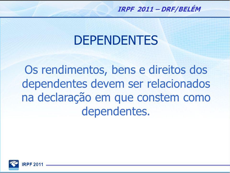 DEPENDENTESOs rendimentos, bens e direitos dos dependentes devem ser relacionados na declaração em que constem como dependentes.