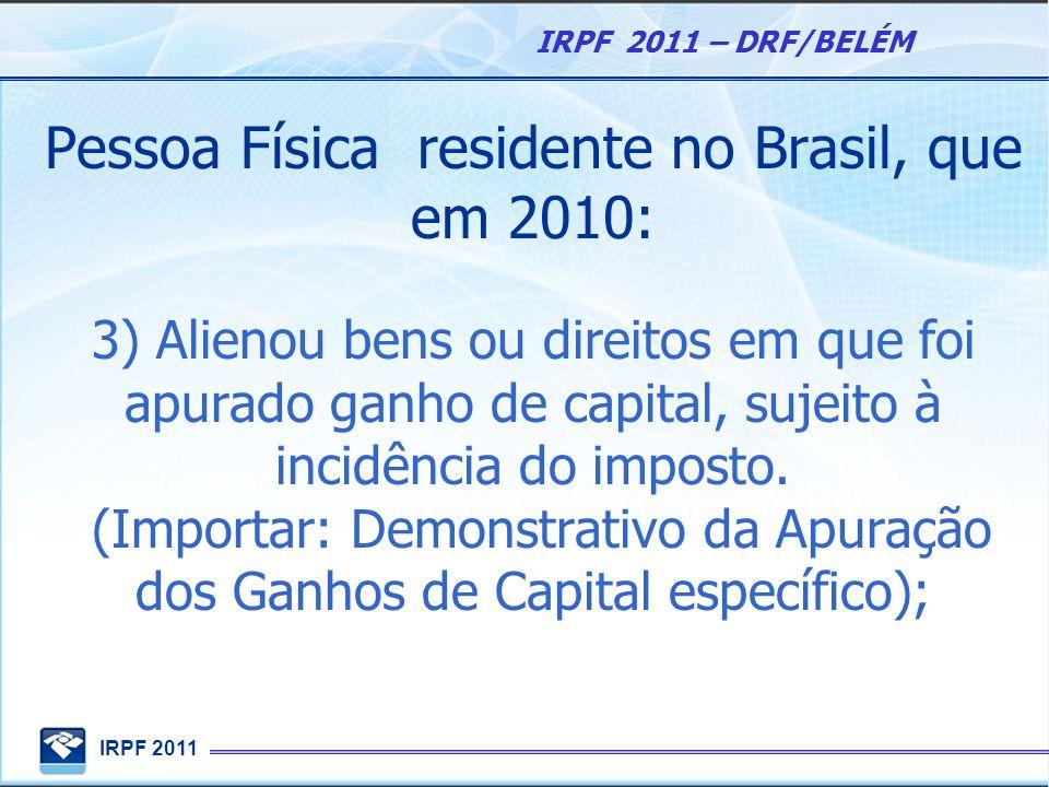 Pessoa Física residente no Brasil, que em 2010: 3) Alienou bens ou direitos em que foi apurado ganho de capital, sujeito à incidência do imposto.