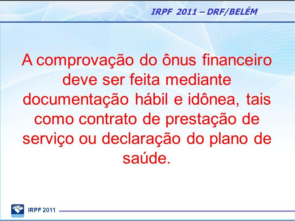 A comprovação do ônus financeiro deve ser feita mediante documentação hábil e idônea, tais como contrato de prestação de serviço ou declaração do plano de saúde.