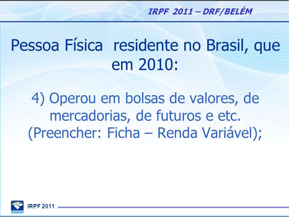 Pessoa Física residente no Brasil, que em 2010: 4) Operou em bolsas de valores, de mercadorias, de futuros e etc.